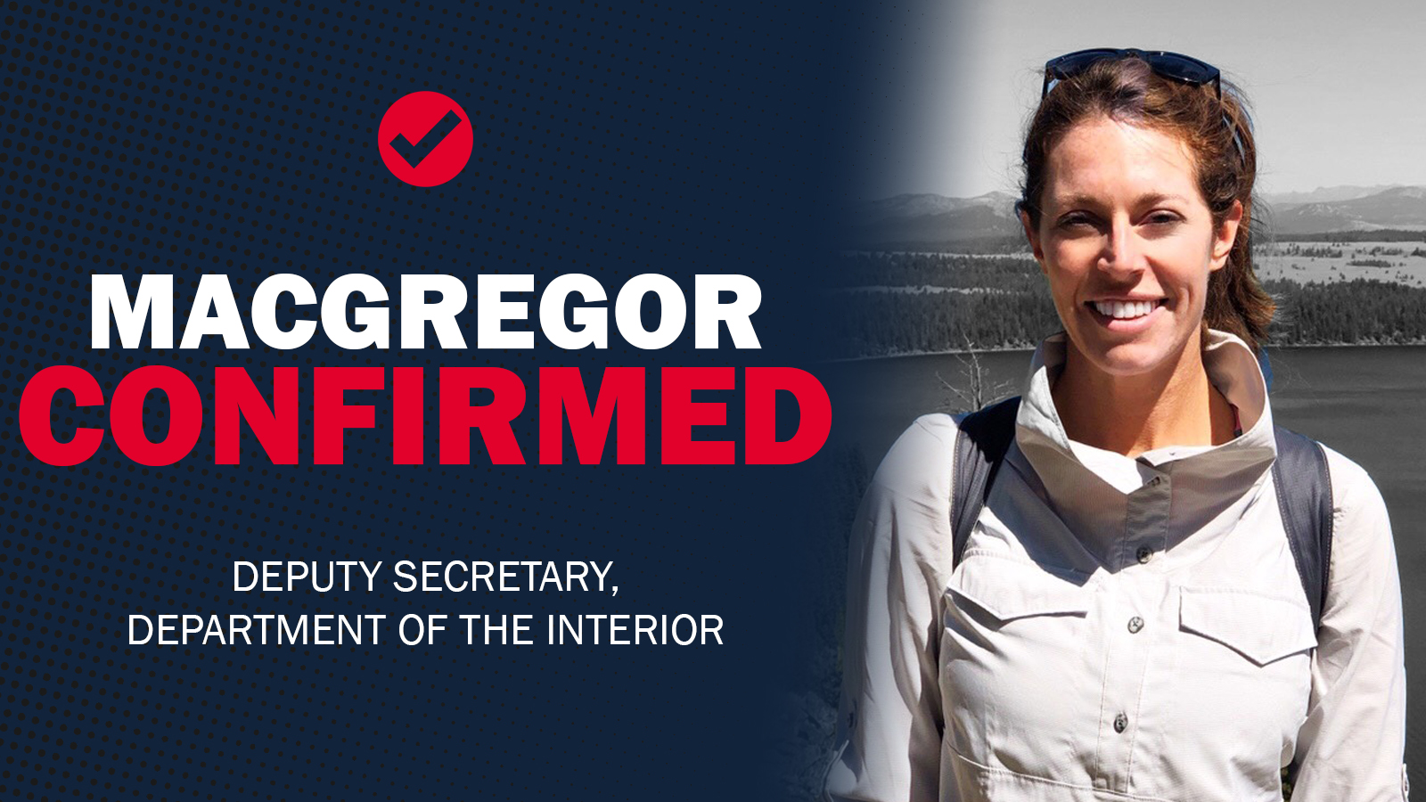 CONFIRMED: Katharine MacGregor, to be Deputy Secretary of the Interior